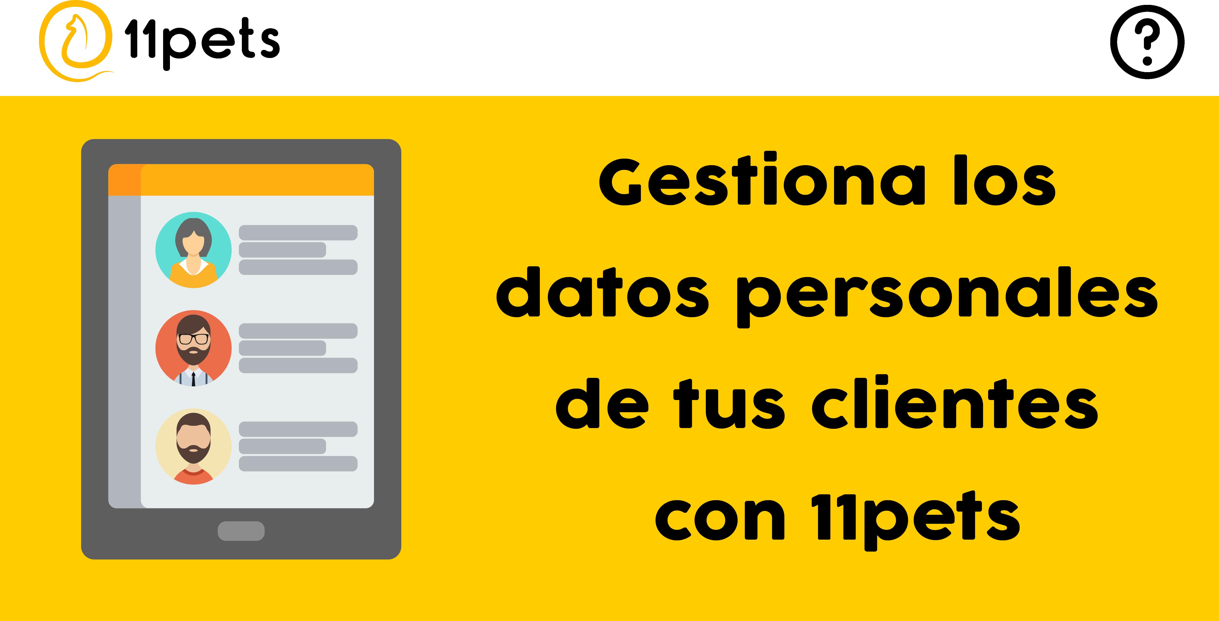 Gestiona los datos personales de tus clientes con 11pets