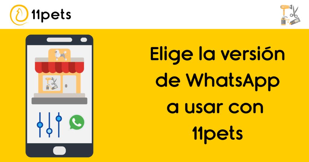Elige la versión de WhatsApp a usar con 11pets