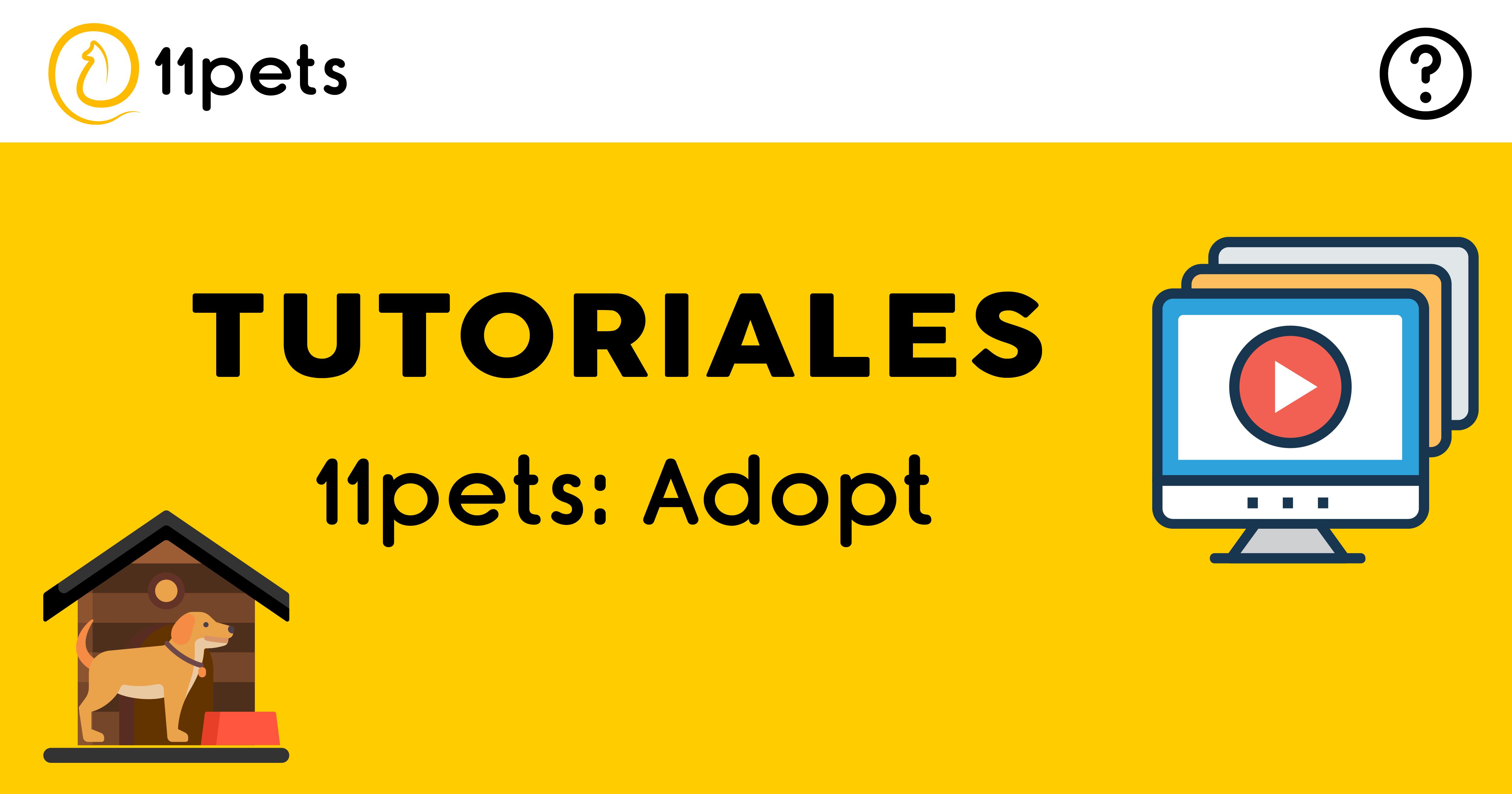 Tutoriales para la plataforma 11pets: Adopt