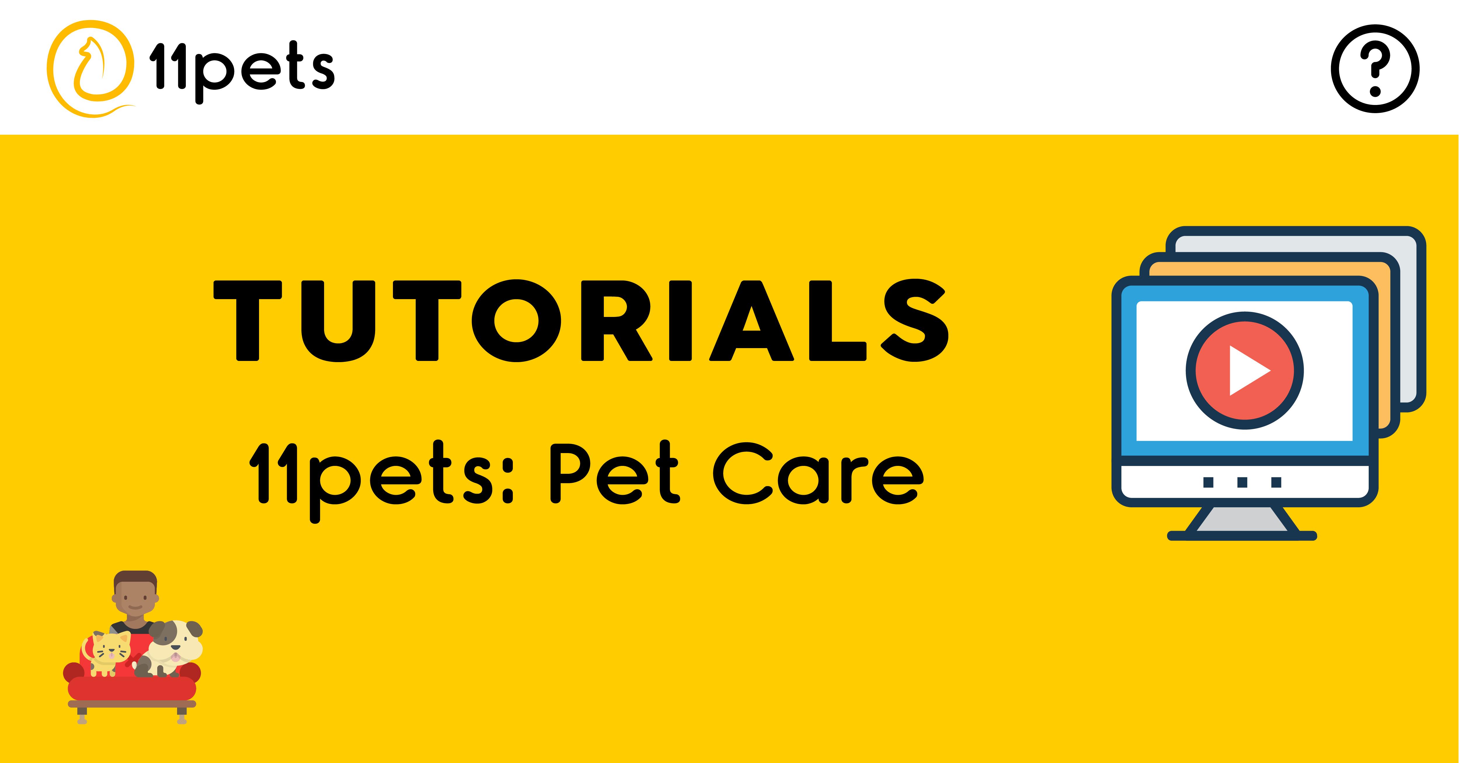 Tutorials for the platform 11pets: Pet Care
