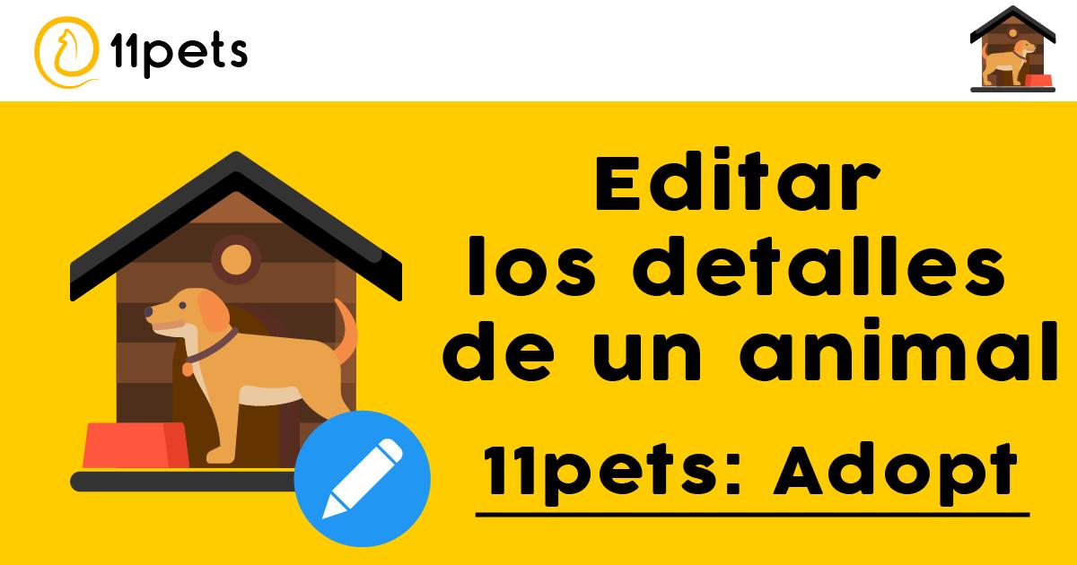 11pets: Adopt - Cómo editar los detalles de un animal