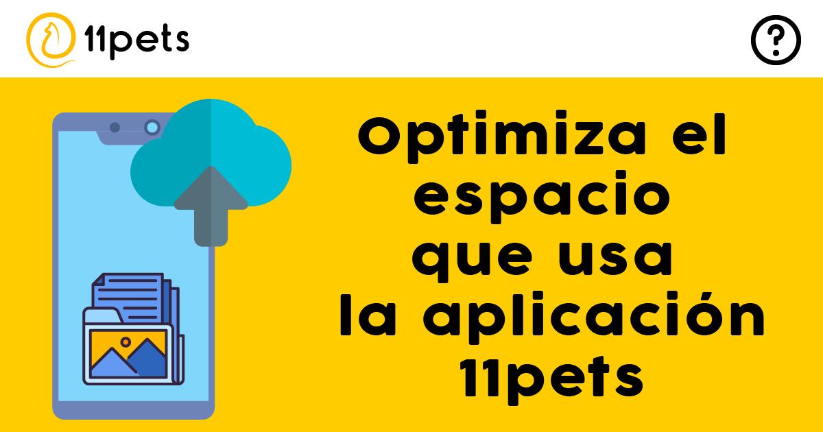 Optimiza el espacio que usa la aplicación 11pets